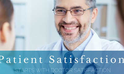 Patient Satisfaction Starts With Doctor Satisfaction