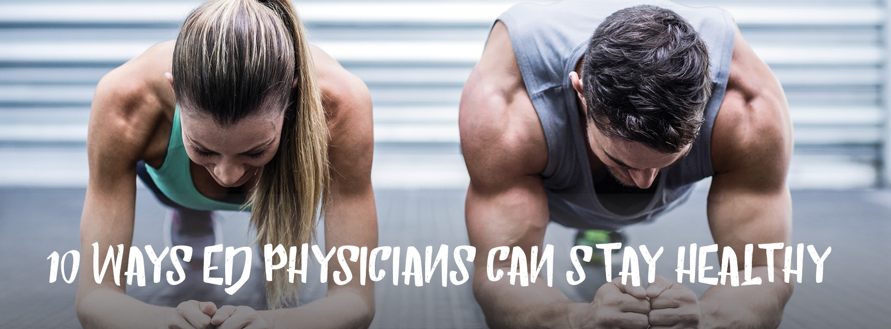 10 Ways ED Physicians Can Stay Healthy