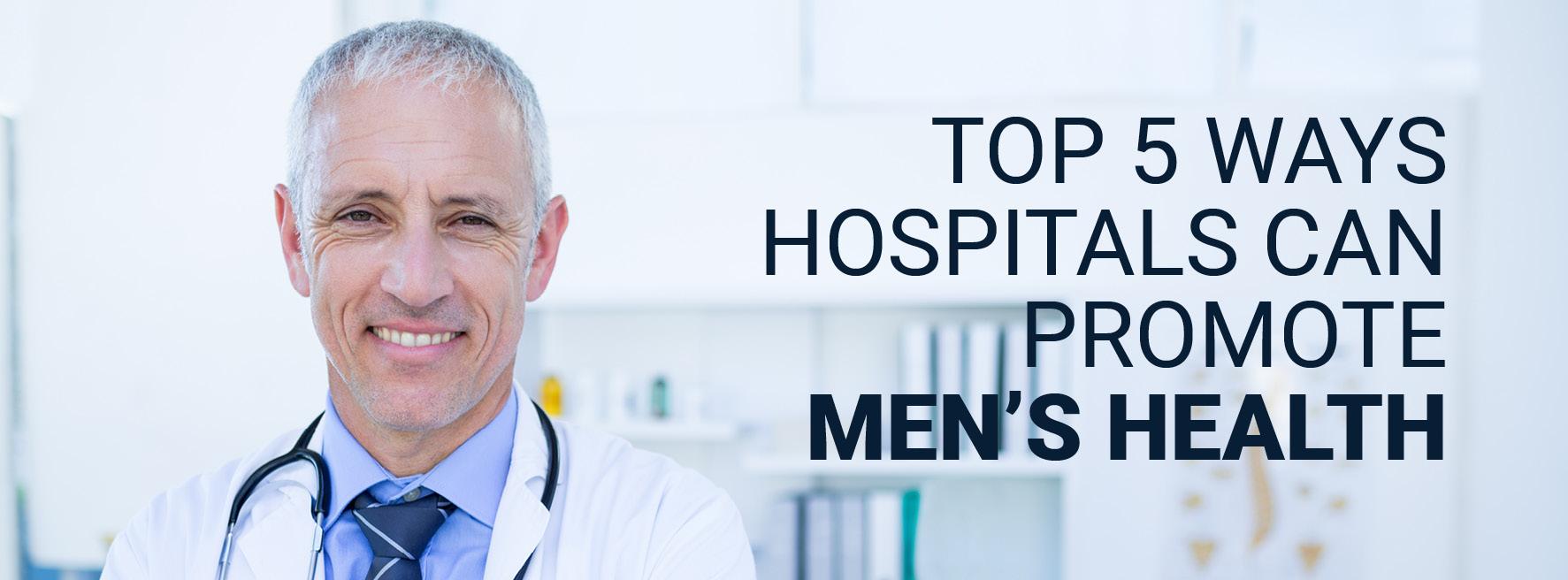 Top 5 Ways Hospitals Can Promote Men's Health