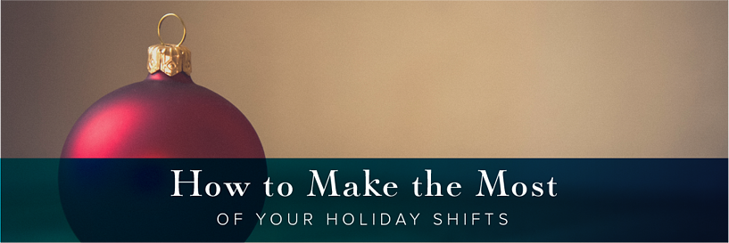 How to Make the Most of Your Holiday Shift