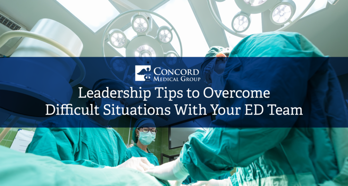 Leadership Tips to Overcome Difficult Situations With Your ED Team