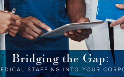 Bridging the Gap: Integrating Medical Staffing into Your Corporate Culture